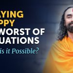 Staying HAPPY During the Worst of Situations - What You Need to Remember? | Swami Mukundananda