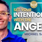 🔴 How to Set Your Intentions with the Angels - Especially for the Spring! Michael Sandler
