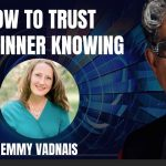 How to Trust Your Inner Knowing for Guidance with Relationships, Health, and Spirituality