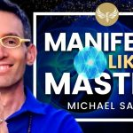 Manifest like a Master! Learn how to Manifest Anything! Michael Sandler