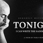 Tonight I Can Write the Saddest Lines - Pablo Neruda (This Will Make You Cry)