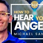 🔴 How to Hear from Your Angels! What Your Angels NEED You to Hear - NOW! Michael Sandler