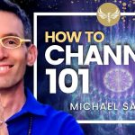 Channeling 101 - How to Channel and Connect with Your Guides! Michael Sandler