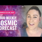 Cosmic Forecast March 22-28, 2021 | What A Week!