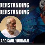 Understanding Understanding with Richard Saul Wurman