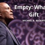 Empty: What A Gift w/ Michael B. Beckwith