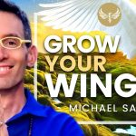 How to Grow Your Wings - Angel Wings that Is!!! Michael Sandler
