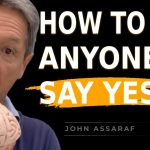 The Psychological Trick Behind Getting People to Say Yes - John Assaraf