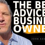 The Best Business Advice to Business Owners - John Assaraf