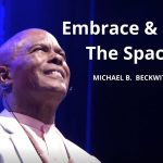 Embrace and Hold The Space w/ Michael B. Beckwith