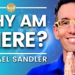 Why AM I Here? Discover Your LIFE PURPOSE! Michael Sandler