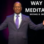 The Way of Meditation Service w/ Michael B. Beckwith, 4.11.2021
