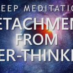 Sleep Meditation for Detachment from Over-Thinking - Calm Down Anxiety for Deep Sleep