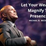 Let Your Weakness Magnify The Presence w/ Michael B. Beckwith 7.26.17