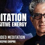 Meditation For Positive Energy - Daily Guided Meditation by Deepak Chopra
