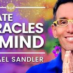 Create Miracles with Your Mind! Manifestation and the Law of Attraction! Michael Sandler