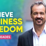 Transition From Being Self-Employed To Becoming A Business Owner   Eric Edmeades
