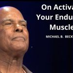 On Activating Your Endurance Muscles w/ Michael B. Beckwith