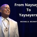 From Naysayers to Yaysayers! w/ Michael B. Beckwith