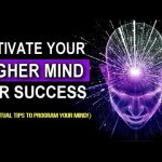 19 Spiritual Tips to Activate Your Higher Mind for Success (Program Your Mind to Manifest Success)