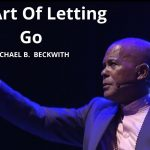 The Art Of Letting Go w/Michael B. Beckwith
