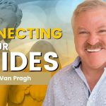 Connecting to your GUIDES: For Healing, Guidance and Abundance | James Van Praagh