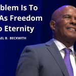 Problem Is To Time As Freedom Is To Eternity w/ Michael B. Beckwith