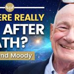 What NEAR DEATH EXPERIENCES reveal about the nature of REALITY | Raymond Moody