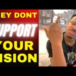 IF THEY DONT SUPPORT YOUR VISION… DONT SUPPORT THEM!!
