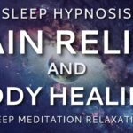Sleep Hypnosis for Pain Relief and Body Healing ~ Sleep Meditation Relaxation
