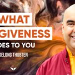 How To Forgive And Free Yourself From That Weight | Gelong Tubten